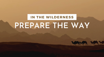 In the wilderness, prepare the way